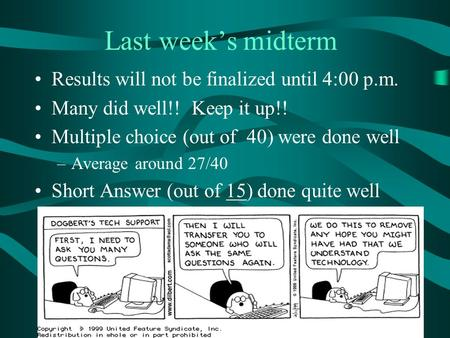 Last week's midterm Results will not be finalized until 4:00 p.m. Many did well!! Keep it up!! Multiple choice (out of 40) were done well –Average around.