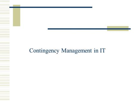 Contingency Management in IT. Presentation Outline Components of contingency planning Insurance and backups Actual IT contingencies - Y2K problems - major.
