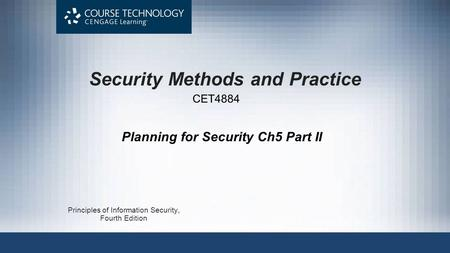 Security Methods and Practice Principles of Information Security, Fourth Edition CET4884 Planning for Security Ch5 Part II.