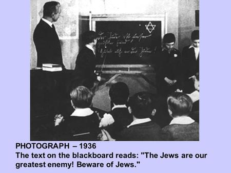 PHOTOGRAPH – 1936 The text on the blackboard reads: The Jews are our greatest enemy! Beware of Jews.