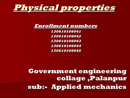 Physical properties Enrollment numbers 130610106041130610106042130610106043130610106044130610106045 Government engineering collage,Palanpur sub:- Applied.