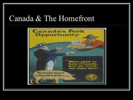 Canada & The Homefront. Gearing Up For War Canadian Patriotic Fund Outfitting at private expense To help families struggling to live on privates pay.