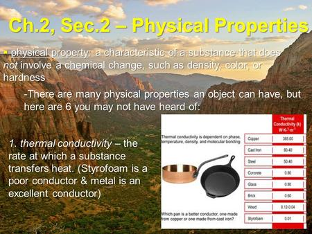 Ch.2, Sec.2 – Physical Properties  physical property: a characteristic of a substance that does not involve a chemical change, such as density, color,