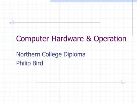 Computer Hardware & Operation Northern College Diploma Philip Bird.