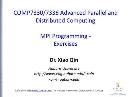 COMP7330/7336 Advanced Parallel and Distributed Computing MPI Programming - Exercises Dr. Xiao Qin Auburn University