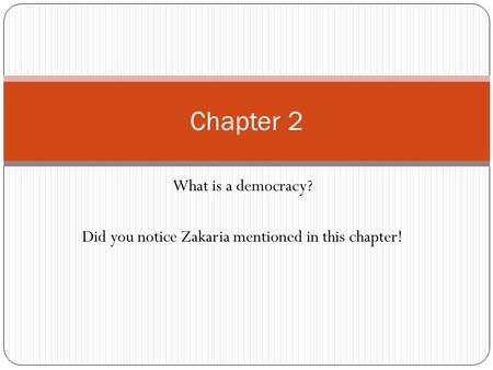 What is a democracy? Did you notice Zakaria mentioned in this chapter! Chapter 2.