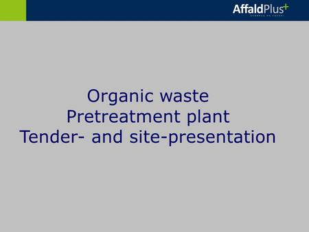 Organic waste Pretreatment plant Tender- and site-presentation.