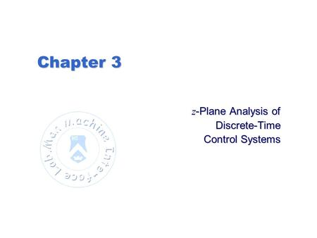 Chapter 3 z -Plane Analysis of Discrete-Time Control Systems.