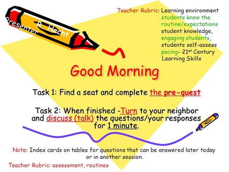 Good Morning Task 1: Find a seat and complete the pre-quest Task 2: When finished -Turn to your neighbor and discuss (talk) the questions/your responses.