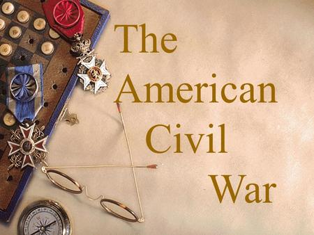 The American Civil War. E.Q.- Why did the North Win?  Turn to your neighbor and discuss this question.