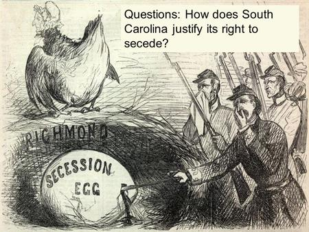 Questions: How does South Carolina justify its right to secede?