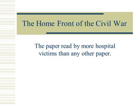 The Home Front of the Civil War The paper read by more hospital victims than any other paper.