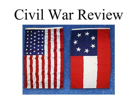 Civil War Review. Causes—Slavery The most common belief is that the Civil War was fought over the issue of slavery. –Slavery was a dividing issue in the.
