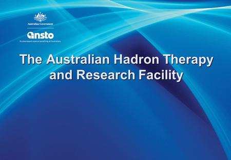 The Australian Hadron Therapy and Research Facility.