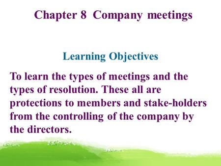 Learning Objectives To learn the types of meetings and the types of resolution. These all are protections to members and stake-holders from the controlling.