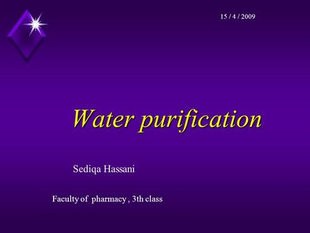 Water purification Water purification Sediqa Hassani Faculty of pharmacy, 3th class 15 / 4 / 2009.