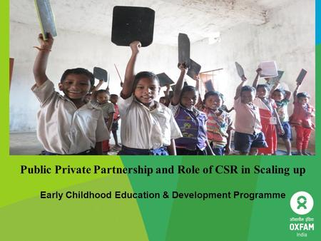 Public Private Partnership and Role of CSR in Scaling up Early Childhood Education & Development Programme.