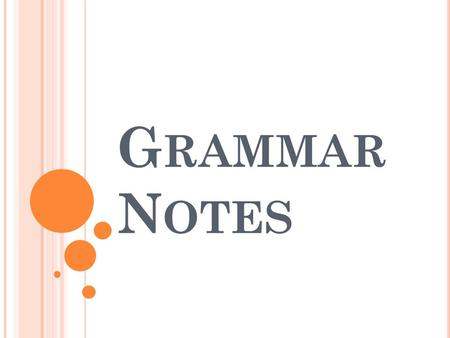 G RAMMAR N OTES. A Phrase is a group of words, without a subject and a verb, that functions in a sentence as one part of speech. Verb Phrase: Could have.