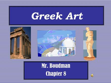 Greek Art Mr. Boudman Chapter 8. Greek Architecture Greek temples were dwellings for Gods who portrayed humans Gods supposedly controlled the universe.