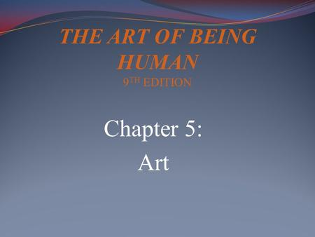 Chapter 5: Art THE ART OF BEING HUMAN 9 TH EDITION.