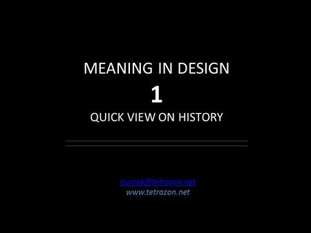MEANING IN DESIGN 1 QUICK VIEW ON HISTORY