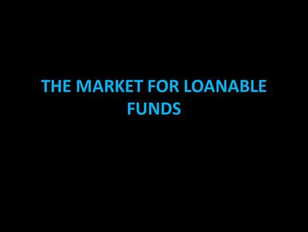 THE MARKET FOR LOANABLE FUNDS. FINANCIAL MARKETS... are the markets in the economy that help to match one person's saving with another person's investment....