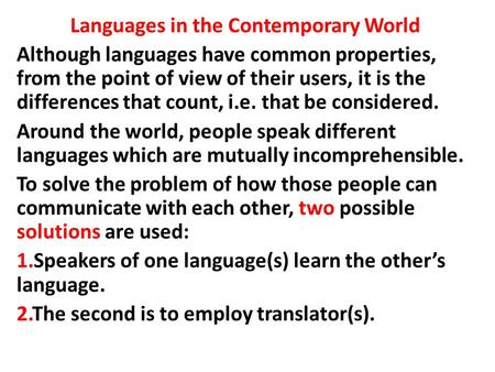 Languages in the Contemporary World Although languages have common properties, from the point of view of their users, it is the differences that count,