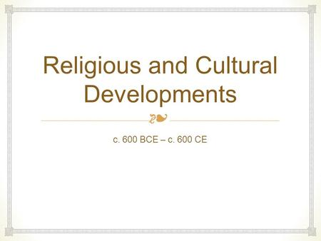 ❧ Religious and Cultural Developments c. 600 BCE – c. 600 CE.