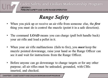 CHAPTER 1: CADET SAFETY AND CIVILIAN MARKSMANSHIP PROGRAM LESSON 2: FIREARM SAFETY AND SAFE RANGE OPERATION When you pick up or receive an air rifle from.