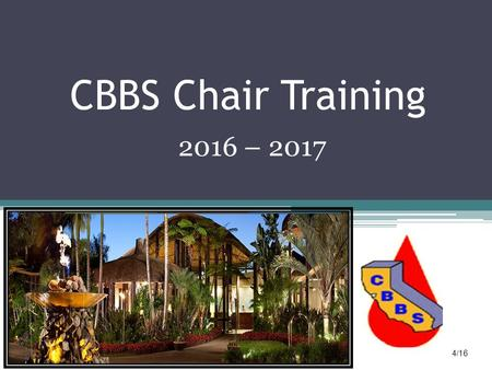CBBS Chair Training 2016 – 2017 4/16. CBBS Committee Goals Create and deliver a quality program for the CBBS membership Chair Succession Planning – Identify.