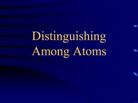 Distinguishing Among Atoms. Objectives Define isotope and nuclide Use atomic number, mass number, and charge to determine the number of protons, neutrons,