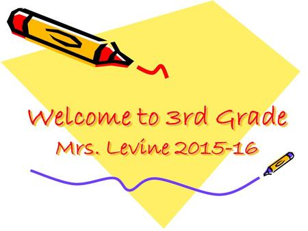 Welcome to 3rd Grade Mrs. Levine 2015-16. Statement of Purpose: Why I Teach I believe all children can learn and deserve the best education. I believe.