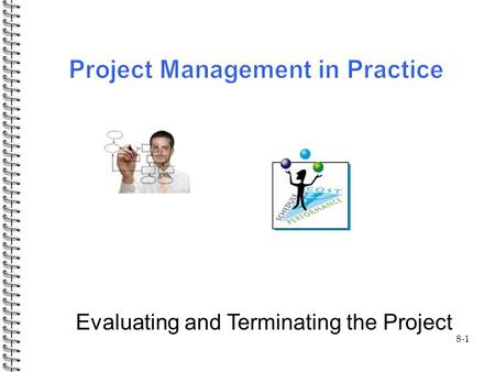 8-1 Evaluating and Terminating the Project. Outline: 8-2  Evaluating  Project audits  Termination activities  Project final report.