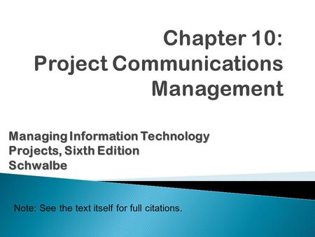 Note: See the text itself for full citations. ManagingInformation Technology Projects, Sixth Edition Managing Information Technology Projects, Sixth EditionSchwalbe.