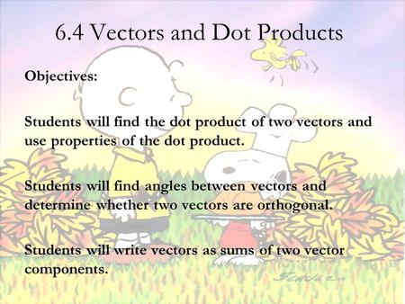 6.4 Vectors and Dot Products Objectives: Students will find the dot product of two vectors and use properties of the dot product. Students will find angles.