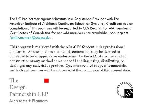 The Design Partnership LLP Architects + Planners The UC Project Management Institute is a Registered Provider with The American Institute of Architects.