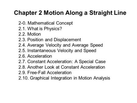 Chapter 2 Motion Along a Straight Line 2-0. Mathematical Concept 2.1. What is Physics? 2.2. Motion 2.3. Position and Displacement 2.4. Average Velocity.