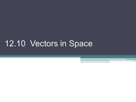 12.10 Vectors in Space. Vectors in three dimensions can be considered from both a geometric and an algebraic approach. Most of the characteristics are.