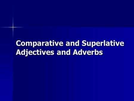 Comparative and Superlative Adjectives and Adverbs.