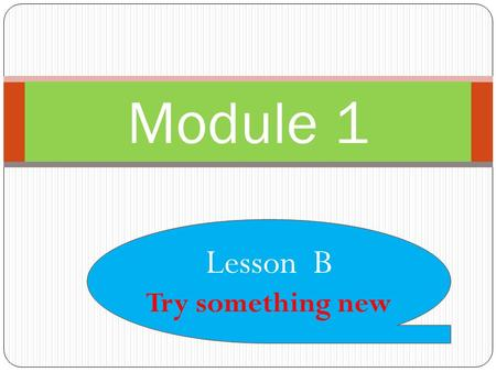 Module 1 Lesson B Try something new A-Listen and repeat.