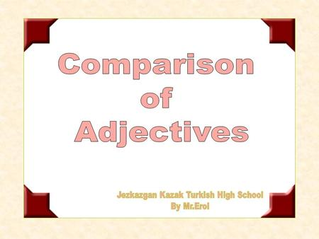 What is Adjectives? An adjective gives information about a noun or pronoun, and tell us what it is like. Examples Big Small Cute Ugly Nice lazy It is.