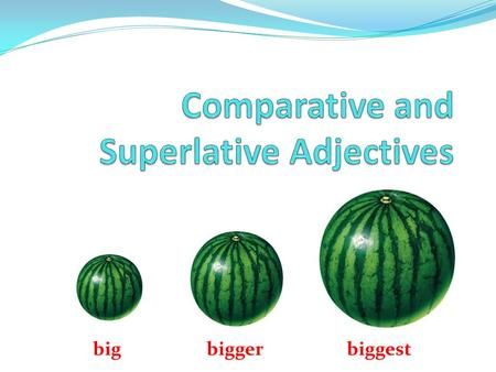 Big biggerbiggest. One-syllable adjectives Form the comparative and superlative forms of a one-syllable adjective by adding –er for the comparative form.