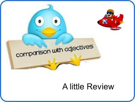 A little Review. An adjective is a word that describes or gives information about a personal noun, a place, animals or things. Examples: The cat is small.