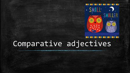 Comparative adjectives.  We use comparative adjectives to compare two things.  In the example below, bigger is the comparative form of the adjective.