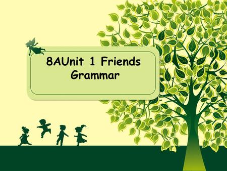 8AUnit 1 Friends Grammar. Talk about your best friends Who is your best friend? What makes your friends so special?
