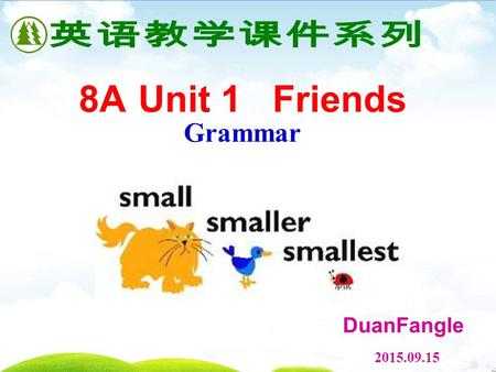 8A Unit 1 Friends Grammar DuanFangle 2015.09.15.  To learn how to form comparatives and superlatives  To learn to use comparatives and superlatives.