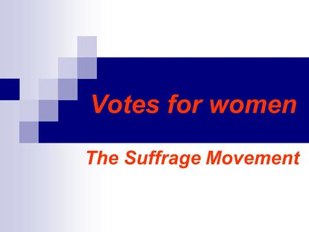 Votes for women The Suffrage Movement. Votes for women, The Suffrage Movement.