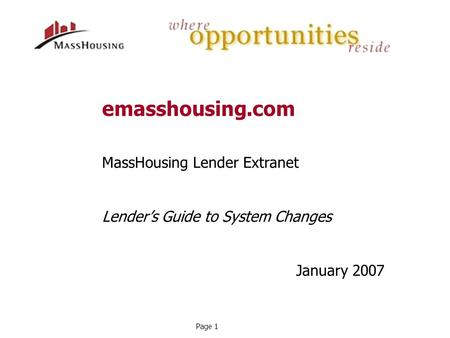 MassHousing Lender Extranet Lender's Guide to System Changes January 2007 emasshousing.com Page 1.