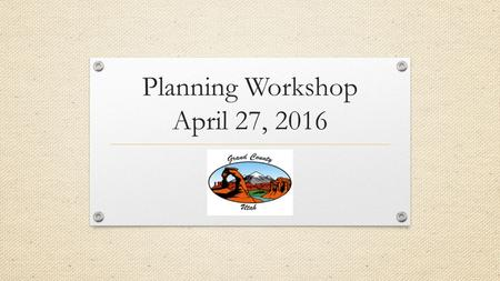 "Planning Workshop April 27, 2016. Proposed Topics ""Tiny Homes"" What are they, and where do they fit? Bed & Breakfasts How do we balance commerce and neighborhood."