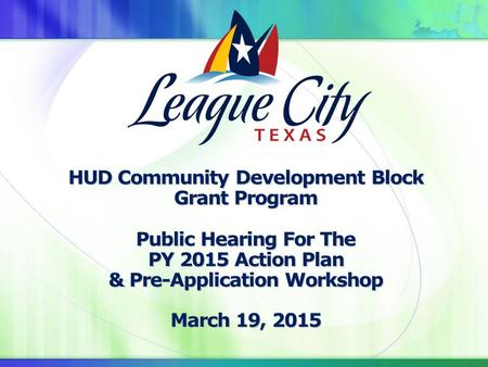 HUD Community Development Block Grant Program Public Hearing For The PY 2015 Action Plan & Pre-Application Workshop March 19, 2015.